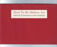 WINKFIELD, TREVOR - How To Be Modern Art