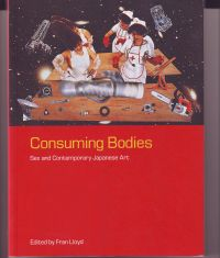 LLOYD, FRAN - Consuming Bodies Sex and Contemporary Japanese Art