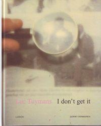 VERMEIREN, GERRIT - Luc Tuymans I don't get it