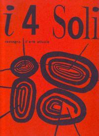 - i 4 Soli rassegna d'arte attuale anno IX numero 2 maggio-agosto 1964