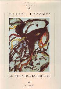 LECOMTE, MARCEL - Marcel Lecomte Le Regard des Choses