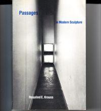 KRAUSS, ROSALIND - Passages in Modern Sculpture