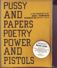 LYONS, KEVIN - Pussy and Papers Poetry Power and Pistols A retrospective: 500+ Tshirts designed by Kevin Lyons