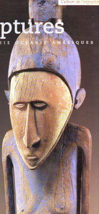- Sculptures Afrique Asie Océanie Amériques L'album de l'exposition