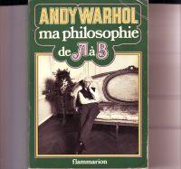 WARHOL, ANDY - Andy Warhol ma philosophie de A à B et vice-versa