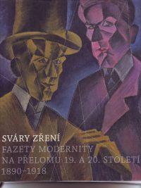 WITTLICH, PETR A.O. - Svary zreni Fazety modernity na prelomu 19. a 20. stoleti 1890-1918